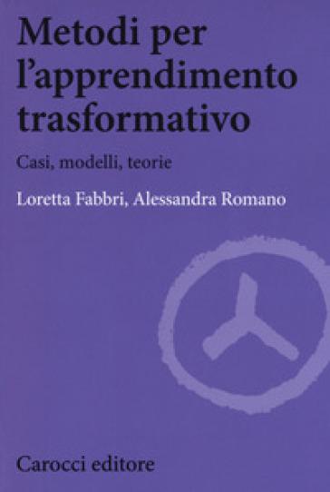 Metodi per l'apprendimento trasformativo. Casi, modelli, teorie - Loretta Fabbri |