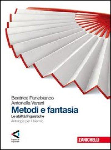 Metodi e fantasia. Abilità linguistiche. Per le Scuole superiori. Con espansione online - Beatrice Panebianco |