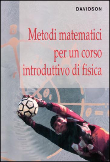 Metodi matematici per un corso introduttivo di fisica - Ronald Davidson | Ericsfund.org