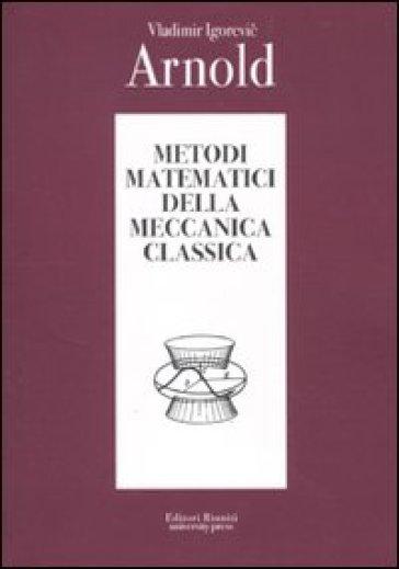 Metodi matematici della meccanica classica - Vladimir Igorevic Arnold  