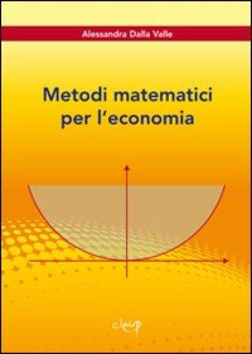Metodi matematici per l'economia - Alessandra Dalla Valle |