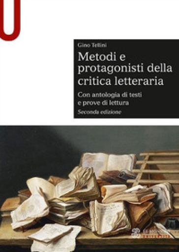 Metodi e protagonisti della critica letteraria. Con antologia di testi e prove di lettura - Gino Tellini |