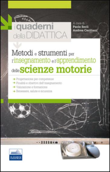 Metodi e strumenti per l'insegnamento e l'apprendimento delle scienze motorie. I quaderni della didattica - Paolo Secli | Ericsfund.org