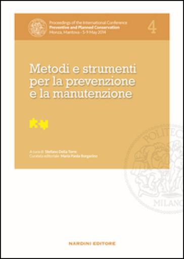 Metodi e strumenti per la prevenzione e la manutenzione. Proceedings of the International Conference Preventive and Planned Conservation Monza, Mantova (5-9 May 2014). 4. - S. Della Torre |