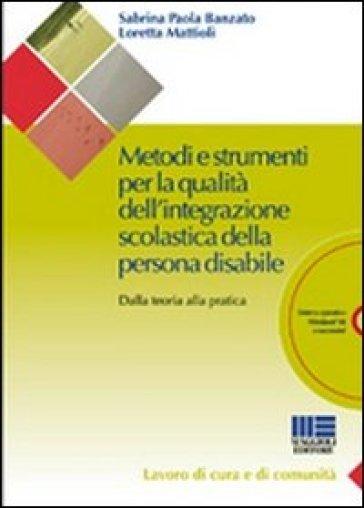 Metodi e strumenti per la qualità dell'integrazione scolastica della persona disabile. Dalla teoria alla pratica. Con CD-ROM - Sabrina Banzato  