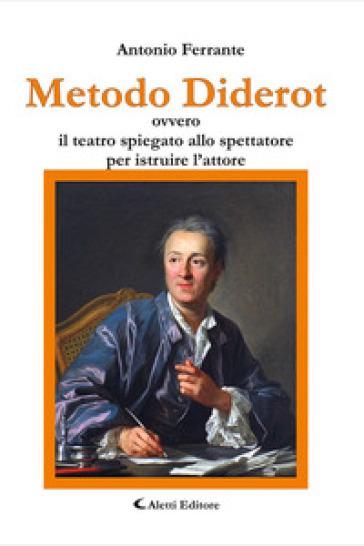 Metodo Diderot ovvero il teatro spiegato allo spettatore per istruire l'attore - Antonio Ferrante | Thecosgala.com