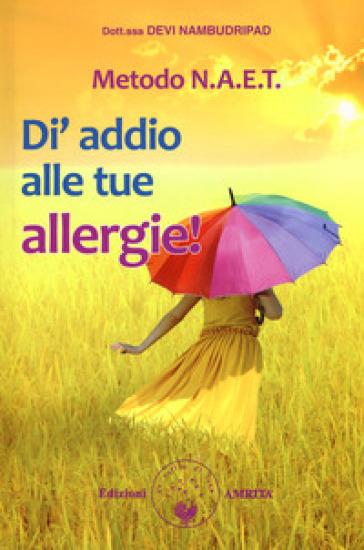 Metodo N.A.E.T.  Di' addio alle tue allergie! - Devi Nambudripad pdf epub