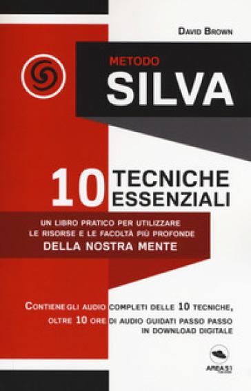 Metodo Silva. 10 tecniche essenziali. Con File audio per il download - David Brown pdf epub