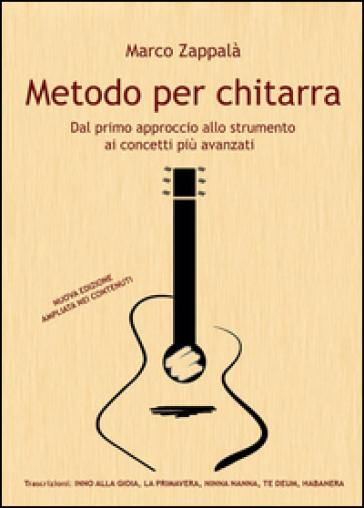 Metodo per chitarra. Dal primo approccio allo strumento ai concetti più avanzati - Marco Zappalà |