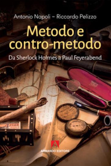 Metodo e contro-metodo. Da Sherlock Holmes a Paul Feyerabend - Antonio Napoli |