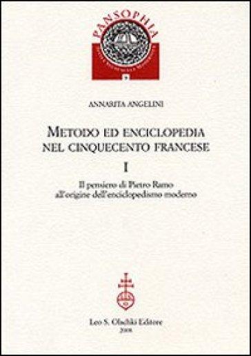 Metodo ed enciclopedia nel Cinquecento francese: Il pensiero di Pietro Ramo all'origine dell'enciclopedismo moderno-I Tableaux di Savigny - Annarita Angelini |