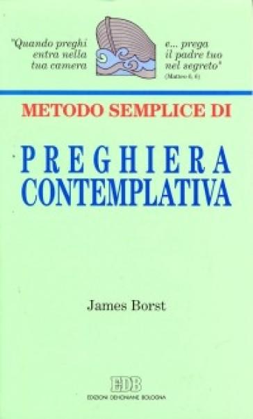 Metodo semplice di preghiera contemplativa - James Borst  