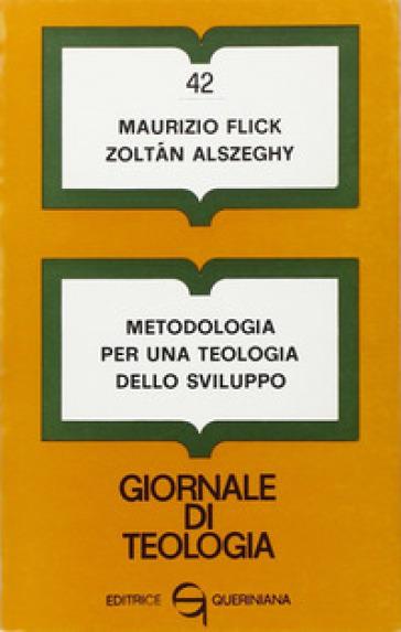 Metodologia per una teologia dello sviluppo - Maurizio Flick |