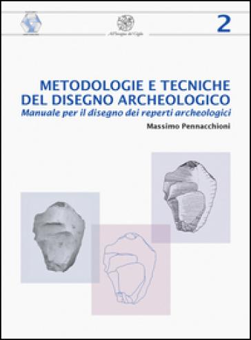 Metodologie e tecniche del disegno archeologico. Manuale per il disegno dei reperti archeologici - Massimo Pennacchioni | Thecosgala.com