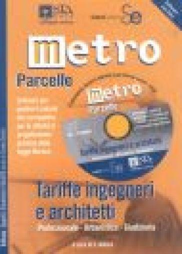 Metro-parcelle. Tariffe ingegneri e architetti. Professionale, urbanistica, giudiziaria. Con software - Sergio Autore |