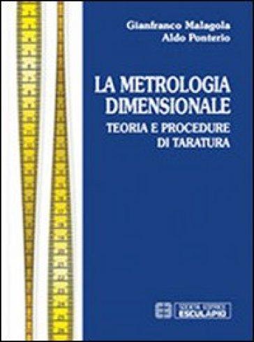 Metrologia dimensionale. Teoria e procedure di taratura - Gianfranco Malagola |