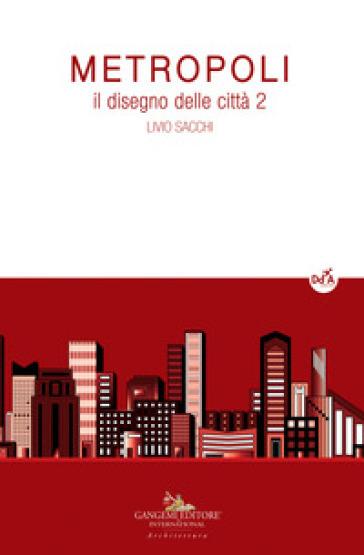 Metropoli. Il disegno delle città. 2. - Livio Sacchi |