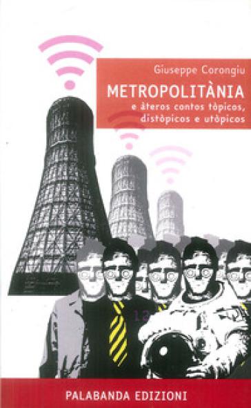 Metropolitània e àteros contos tòpicos, distòpicos e utòpicos - Giuseppe Corongiu | Thecosgala.com