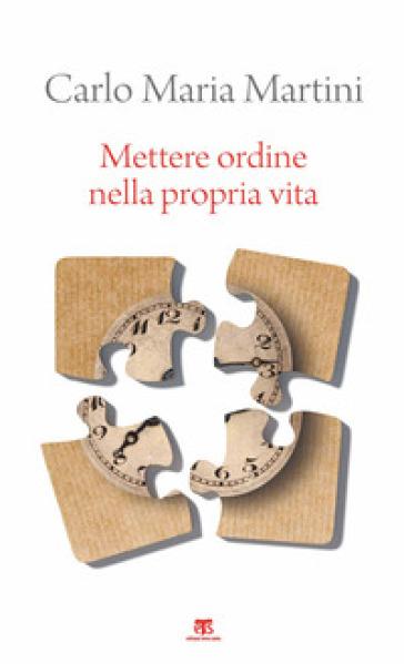 Mettere ordine nella propria vita - Carlo Maria Martini | Ericsfund.org