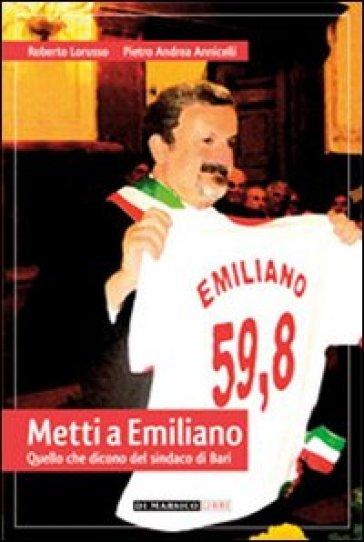 Metti a Emiliano. Quello che dicono del sindaco di Bari - Roberto Lorusso |