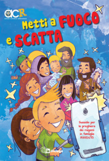 Metti a fuoco e scatta. Sussidio per la preghiera dei ragazzi in famiglia. Avvento - Azione Cattolica ambrosiana | Kritjur.org