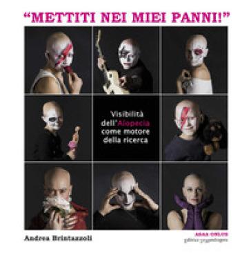 «Mettiti nei miei panni!». Visibilità dell'alopecia come motore della ricerca - Andrea Brintazzoli | Rochesterscifianimecon.com