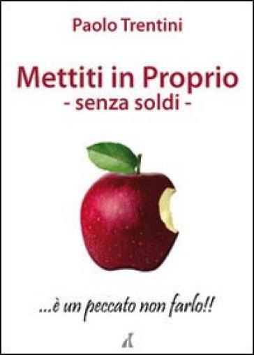 Mettiti in proprio. Senza soldi - Paolo Trentini |