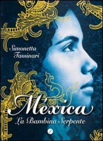 Mèxica. La bambina serpente - Simonetta Tassinari pdf epub