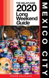 Mexico City - The Delaplaine 2020 Long Weekend Guide