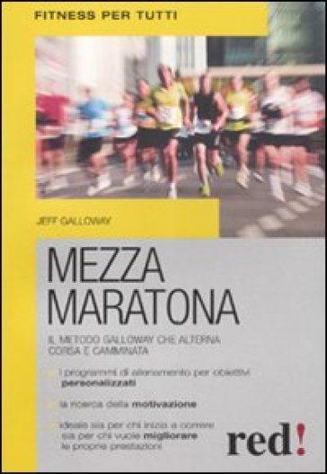 Mezza maratona. Il metodo Galloway, che alterna corsa e camminata - Jeff Galloway  