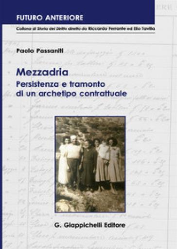 Mezzadria. Persistenza e tramonto di un archetipo contrattuale - Paolo Passaniti |