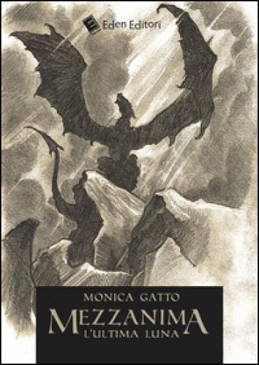 Mezzanima. L'ultima luna - Monica Gatto |