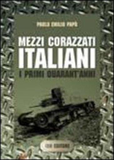 Mezzi corazzati italiani. I primi quarant'anni - Paolo Emilio Papò   Jonathanterrington.com