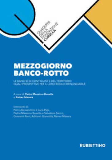 Mezzogiorno banco-rotto. Le banche di contiguità e del territorio: quali prospettive per il loro ruolo irrinunciabile - P. M. Busetta  