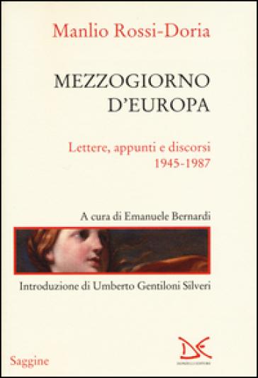 Mezzogiorno d'Europa. Lettere, appunti e discorsi (1945-1987) - Manlio Rossi Doria  