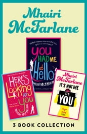 Mhairi McFarlane 3-Book Collection: You Had Me at Hello, Here s Looking at You and It s Not Me, It s You