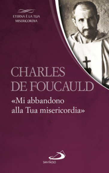 «Mi abbandono alla Tua misericordia» - Charles De Foucauld | Rochesterscifianimecon.com
