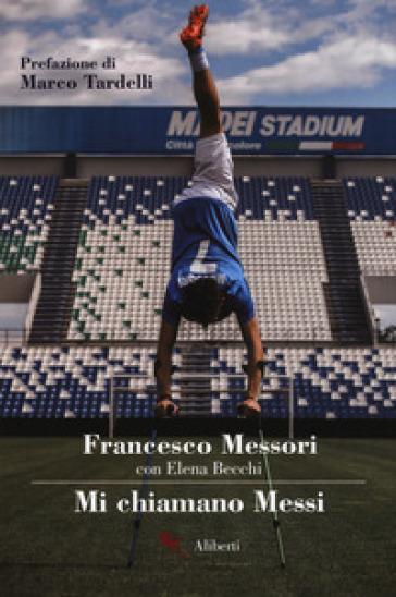 Mi chiamano Messi - Francesco Messori |