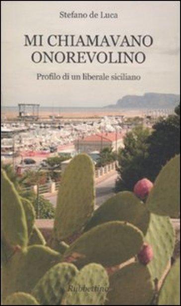 Mi chiamavano onorevolino. Profilo di un liberale siciliano - Stefano De Luca   Kritjur.org