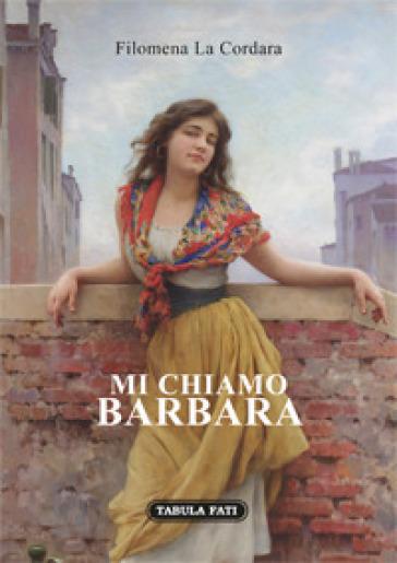 Mi chiamo Barbara - Filomena La Cordara  