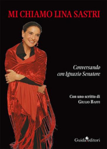 Mi chiamo Lina Sastri - Lina Sastri | Rochesterscifianimecon.com