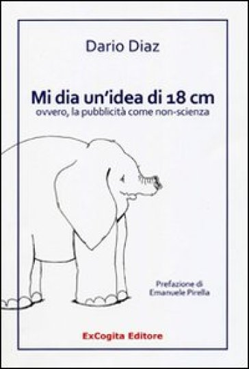 Mi dia un'idea di 18 cm ovvero, la pubblicità come non-scienza - Dario Diaz pdf epub