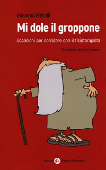 Mi dole il groppone. Occasioni per sorridere con il fisioterapista - Giovanni Matulli   Thecosgala.com