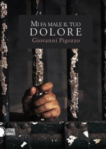 Mi fa male il tuo dolore - Giovanni Pigozzo |