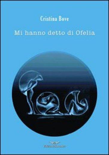 Mi hanno detto di Ofelia - Cristina Bove |