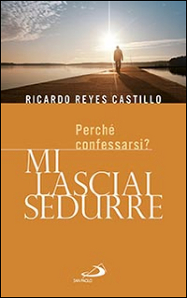 Mi lasciai sedurre. Perché confessarsi? - Ricardo Reyes Castillo  