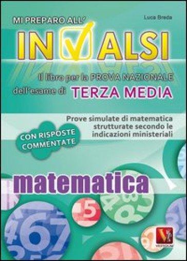 Mi preparo all'INVALSI. Matematica per la terza media - Luca Breda pdf epub