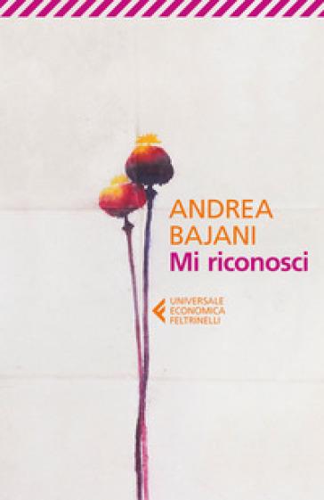 Mi riconosci - Andrea Bajani |