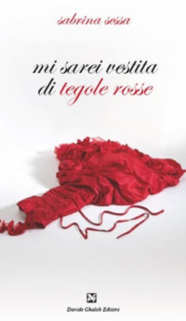 Mi sarei vestita di tegole rosse - Sabrina Sessa  