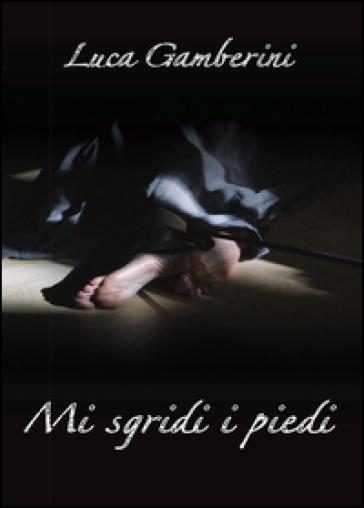 Mi sgridi i piedi - Luca Gamberini |